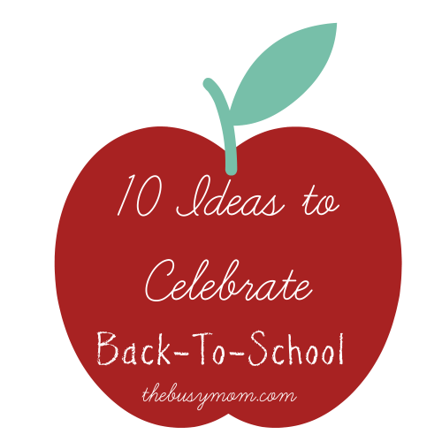 10 Ideas to Celebrate Back-To-School @thebusymom.com