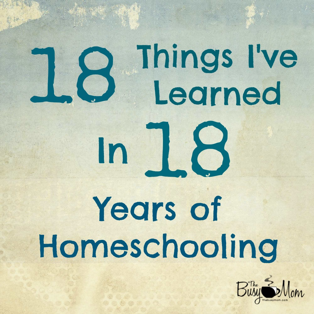 18 Things I've Learned in 18 Years of Homeschooling