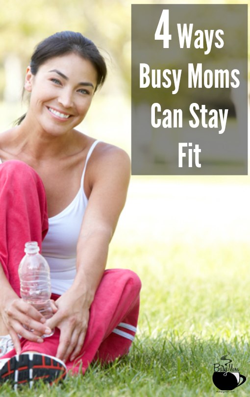 4 Ways Busy Moms Can Stay Fit I TheBuysMom.com