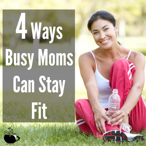 4 Ways Busy Moms Can Stay Fit I TheBusyMom.com