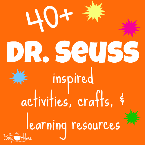 40+ Dr. Seuss Inspired Activities, Crafts, and Learning Resources