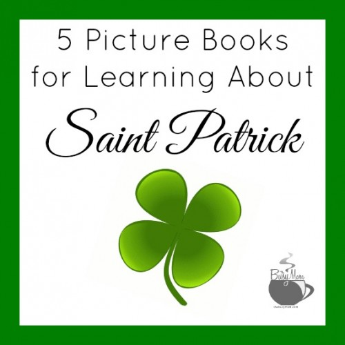 5 Picture Books for Learning About Saint Patrick @thebusymom.com