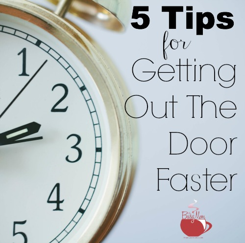5 Tips for Getting Out the Door Faster @thebusymom.com