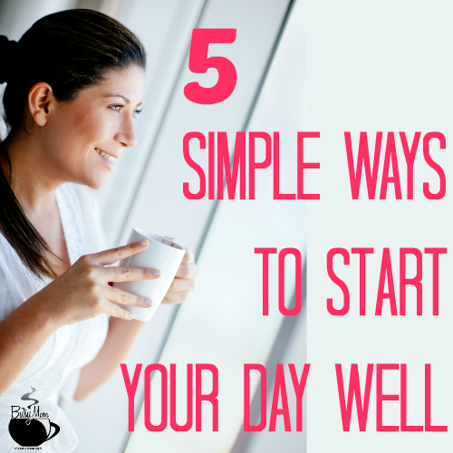 5 simple ways to start your day well