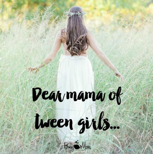 Dear Mama of Tween Girls