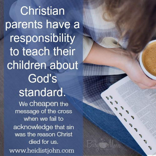 "Christian parents need to teach their children how to live in the world and not be ""of"" it."