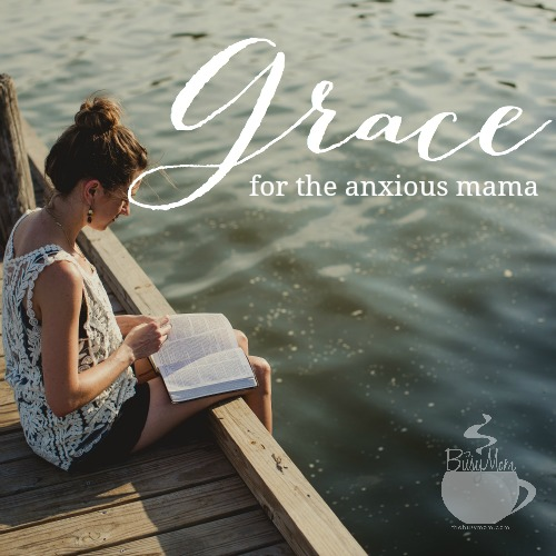 Grace for the Anxious Mama  TheBusyMom.com