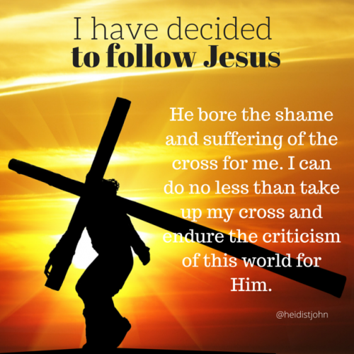 He endured the cross for me. I can do no less than take up my cross and follow Him.