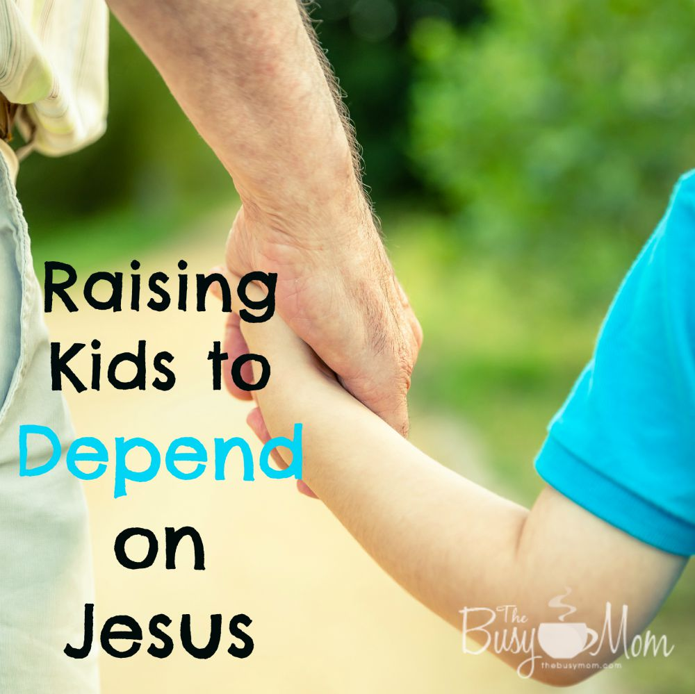 Raising Kids to Depend on Jesus