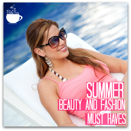 Summer Beauty and Fashion Must Haves I The Busy Mom