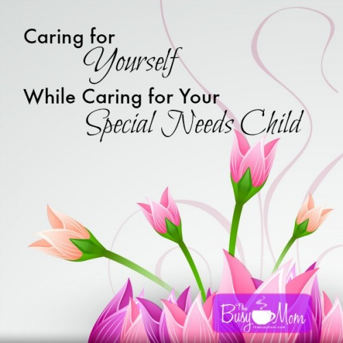 TBM Caring for Yourself While Caring for Your Special Needs Child Pinnable Image