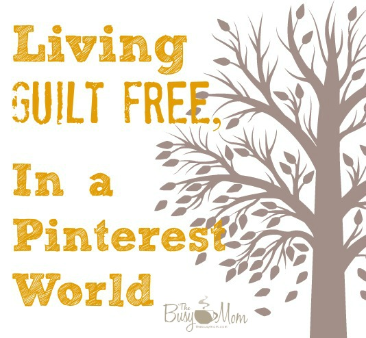 Living Guilt-Free in a Pinterest World