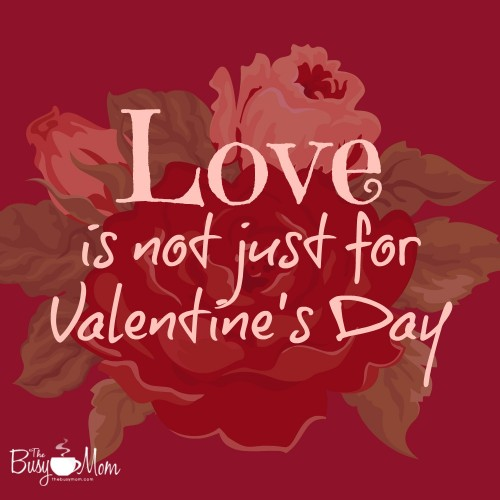 Love is not just for valentine's Day | The Busy Mom