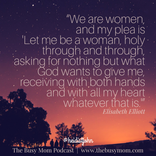 Let me be a woman, holy through and through, receiving with both hands and with all my heart whatever God has for me.