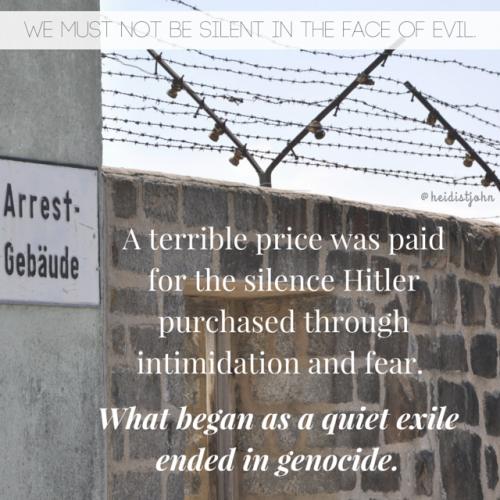 Silence in the face of evil is itself evil. -Dietrich Bonhoeffer