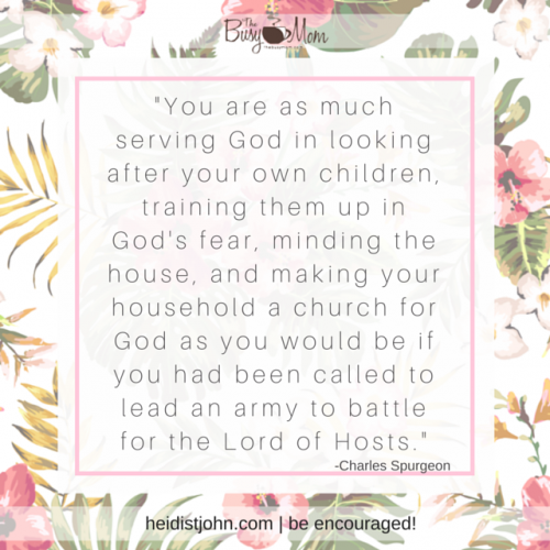 Sweet mom, you are in the soul-training business. It's a holy calling. Stay in there. You are doing an eternal work in the lives of your children.