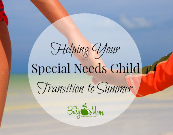 Tips for helping your specialneeds child transition to summer