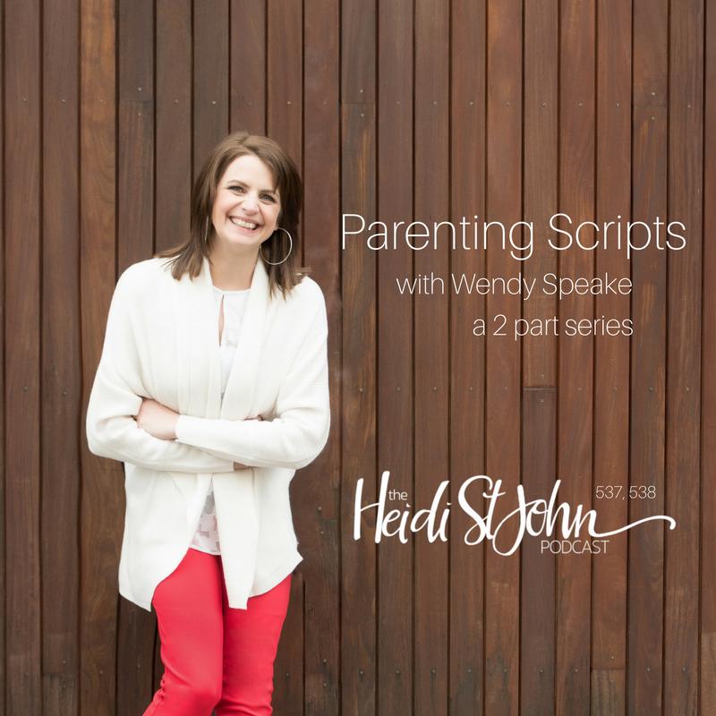 Parenting Scripts with Wendy Speake – Part 1 – 537 | Heidi St  John