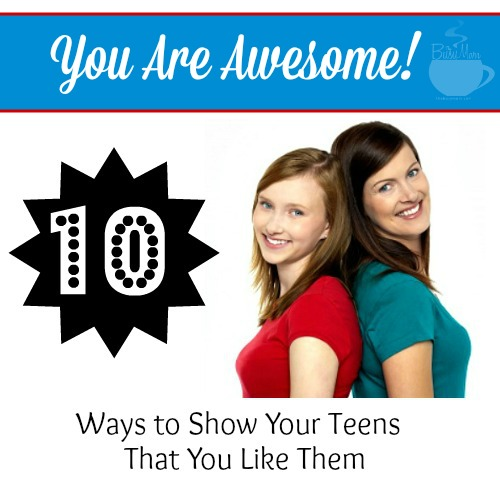 10 Ways to Show Your Teens That You Like Them